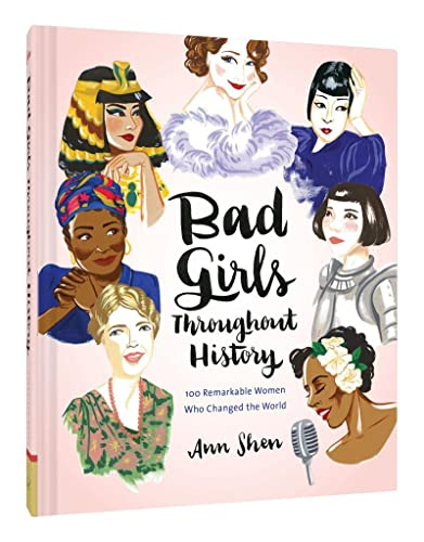 Bad Girls Throughout History: 100 Remarkable Women Who Changed the World By Ann Shen