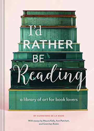 I'd Rather Be Reading: A Library of Art for Book Lovers By Guinevere De La Mare