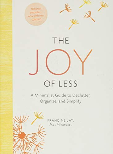 The Joy of Less: (Minimalism Books, Home Organization Books, Decluttering Books House Cleaning Books) By Francine Jay