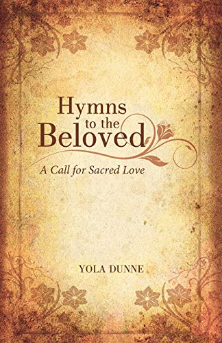 Hymns to the Beloved By Yola Dunne