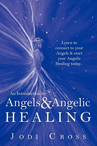 An Introduction to Angels & Angelic Healing By Jodi Cross