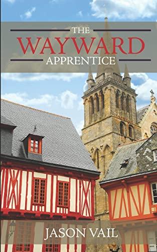 The Wayward Apprentice By Jason Vail