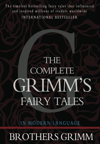 The Complete Grimm's Fairy Tales By Brothers Grimm