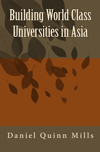 Building World Class Universities in Asia By Daniel Quinn Mills (University of North Carolina Chapel Hill)