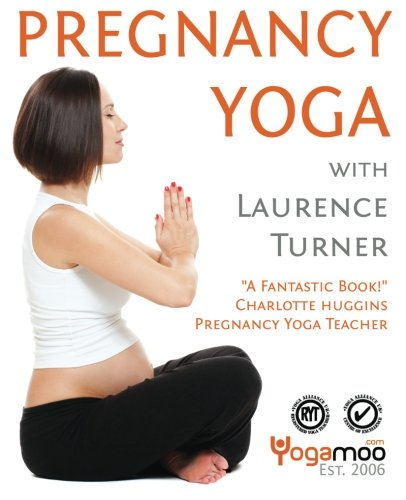 Pregnancy Yoga with Laurence Turner: Yoga for Pregnancy, Labour and Birth By Laurence Turner