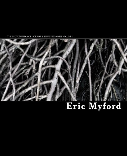 The Encyclopedia of Horror & Suspense Movies Volume I By Eric Myford