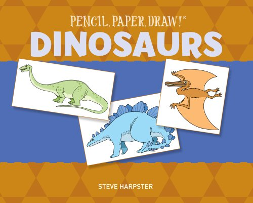 Pencil, Paper, Draw! (R): Dinosaurs By Steve Harpster