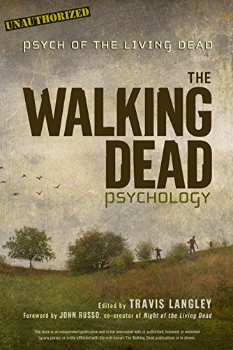 The Walking Dead Psychology: Psych of the Living Dead Edited by Travis Langley