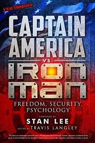 Captain America vs. Iron Man: Freedom, Security, Psychology by Travis Langley