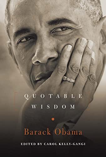 Barack Obama: Quotable Wisdom By Edited by Carol Kelly-Gangi