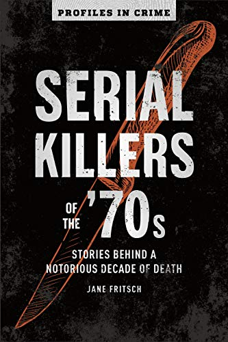 Serial Killers Of The 70s By Jane Fritsch