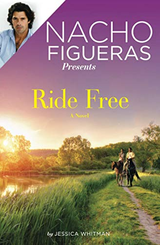 Nacho Figueras Presents: Ride Free By Jessica Whitman
