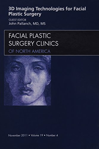 3-D Imaging Technologies for Facial Plastic Surgery, An Issue of Facial Plastic Surgery Clinics By John Pallanch