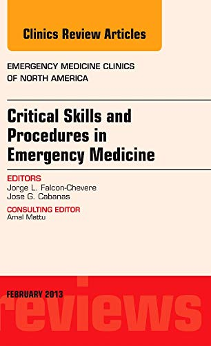 Critical Skills and Procedures in Emergency Medicine, An Issue of Emergency Medicine Clinics By Jorge L. Falcon-Chevere