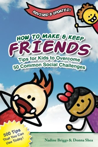 How to Make & Keep Friends: Tips for Kids to Overcome 50 Common Social Challenges: Volume 1 By Nadine Briggs