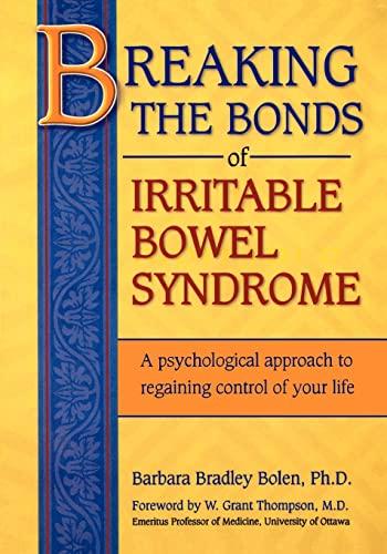 Breaking the Bonds of Irritable Bowel Syndrome By Barbara Bradley Bolen Ph D