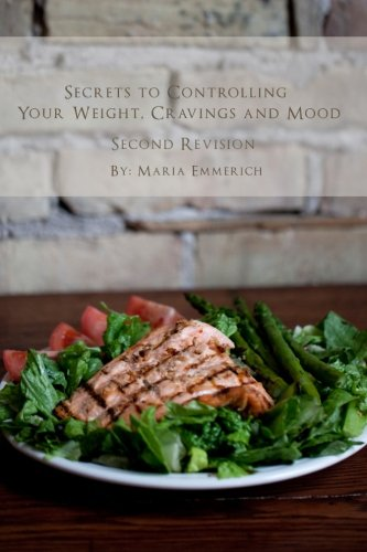Secrets to Controlling your Weight, Cravings and Mood By Maria Emmerich