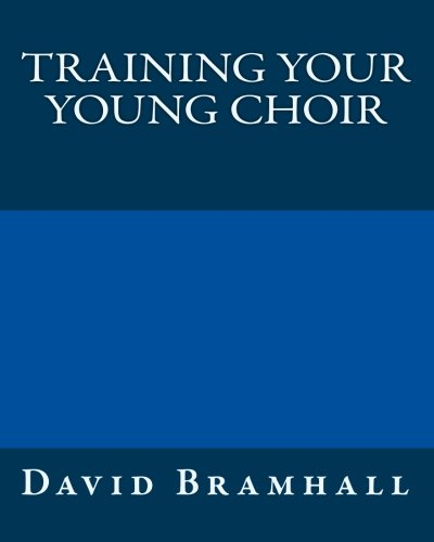 Training your young choir By David Bramhall