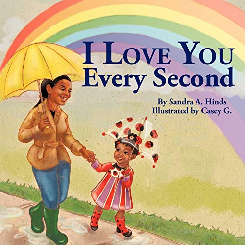 I Love You Every Second By Sandra A. Hinds