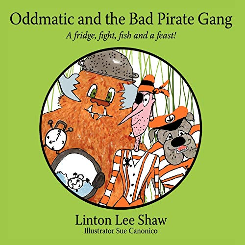 Oddmatic and the Bad Pirate Gang By Linton Lee Shaw