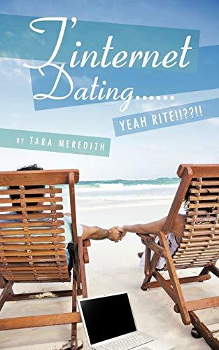 T'internet Dating... Yeah Rite!!??!!! By Tara Meredith