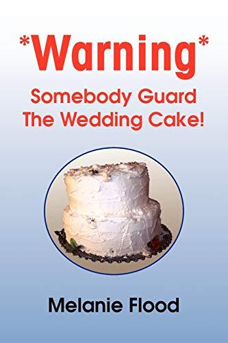 *Warning* Somebody Guard the Wedding Cake! By Melanie Flood