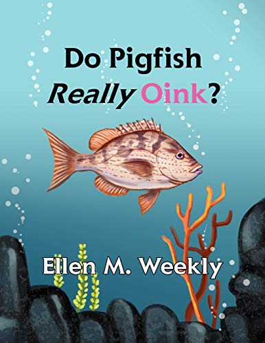 Do Pigfish Really Oink? By Ellen M Weekly