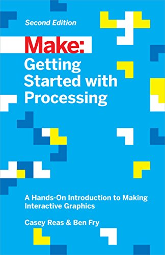 Getting Started with Processing: A Hands-on Introduction to Making Interactive Graphics by Casey Reas