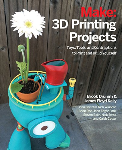 Make: 3D Printing Projects: Toys, Bots, Tools, and Vehicles To Print Yourself By John Baichtal