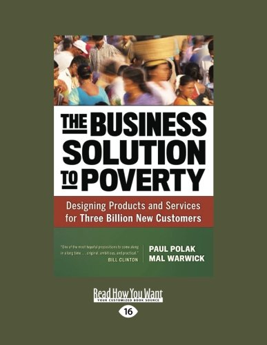 The Business Solution to Poverty: Designing Products and Services for Three Billion New Customers by Warwick, Paul Polak and Mal