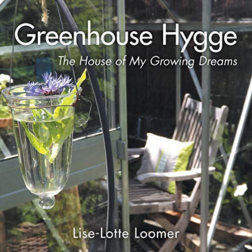 Greenhouse Hygge By Lise-Lotte Loomer