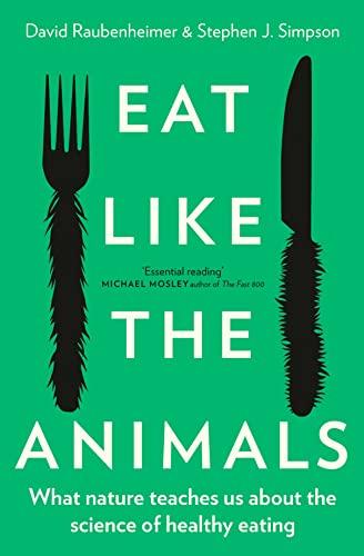 Eat Like the Animals By Dr David Raubenheimer