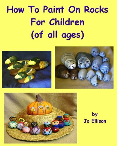 How To Paint On Rocks For Children of All Ages By Jo Ellison