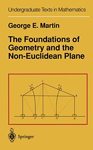 The Foundations of Geometry and the Non-Euclidean Plane By G.E. Martin