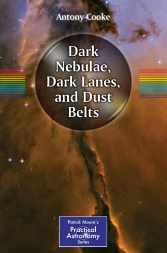 Dark Nebulae, Dark Lanes, and Dust Belts By Antony Cooke