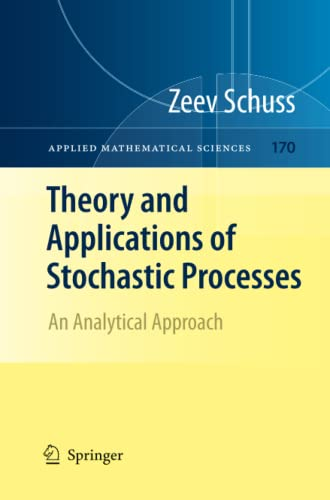 Theory and Applications of Stochastic Processes By Zeev Schuss