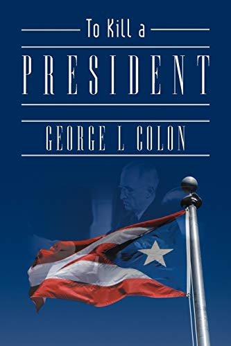 To Kill a President By George L Colon