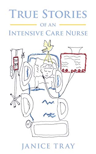 True Stories of an Intensive Care Nurse by Janice Tray