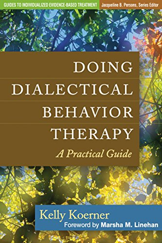 Doing Dialectical Behavior Therapy By Kelly Koerner (Evidence-Based Practice Institute, Seattle, USA)