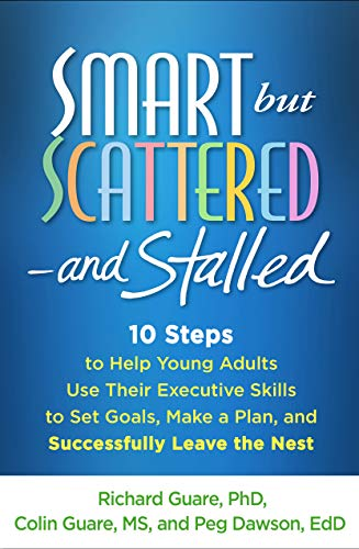 Smart but Scattered--and Stalled By Richard Guare (PhD, Center for Learning and Attention Disorders, Seacoast Mental Health Center, Portsmouth, NH)
