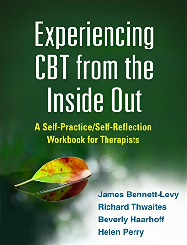 Experiencing CBT from the Inside Out By James Bennett-Levy (Centre for Rural Health Sydney, Australia)