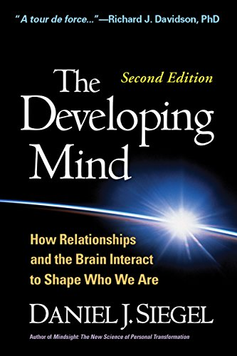 The Developing Mind, Second Edition: How Relationships and the Brain Interact to Shape Who We Are By Daniel J. Siegel