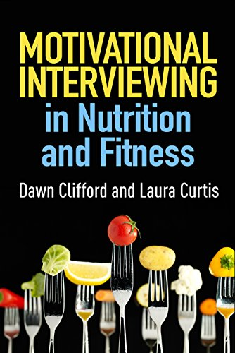 Motivational Interviewing in Nutrition and Fitness By Dawn Clifford (RD, California State University, Chico)