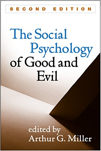 The Social Psychology of Good and Evil By Arthur G. Miller (University of New Mexico, Albuquerque)