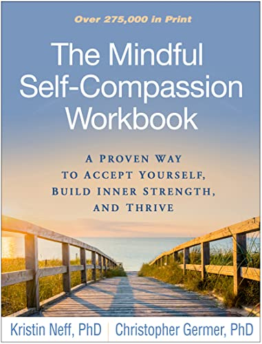 The Mindful Self-Compassion Workbook By Kristin Neff (PhD, Department of Educational Psychology, The University of Texas at Austin)