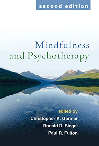 Mindfulness and Psychotherapy By Christopher Germer (PhD, private practice, Arlington, MA)