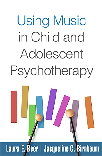 Using Music in Child and Adolescent Psychotherapy By Laura E. Beer (PhD, MT-BC, Program Director of Music Therapy, Maryville University, St. Louis, MO)
