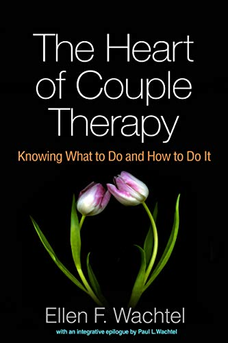 The Heart of Couple Therapy By Ellen F. Wachtel (Private Practice, New York, NY)