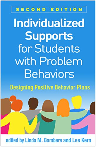 Individualized Supports for Students with Problem Behaviors By Linda M. Bambara (Lehigh University, United States)