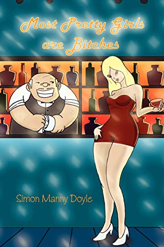 Most Pretty Girls Are Bitches By Simon Doyle Manny